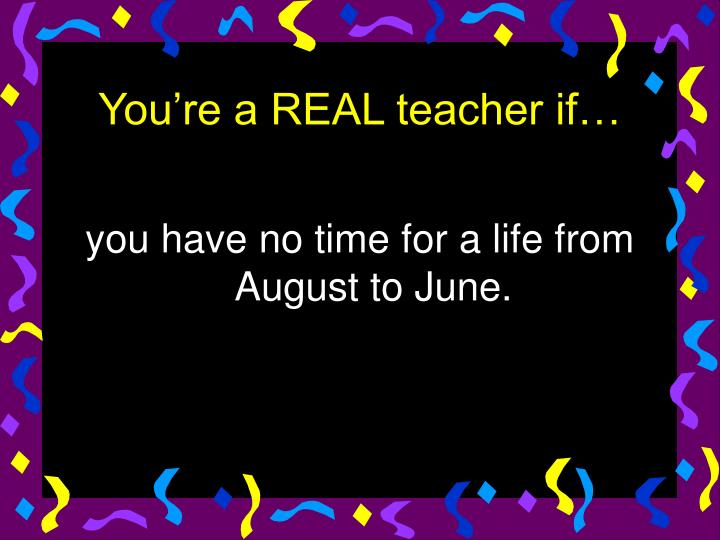 you have no time for a life from August to June.