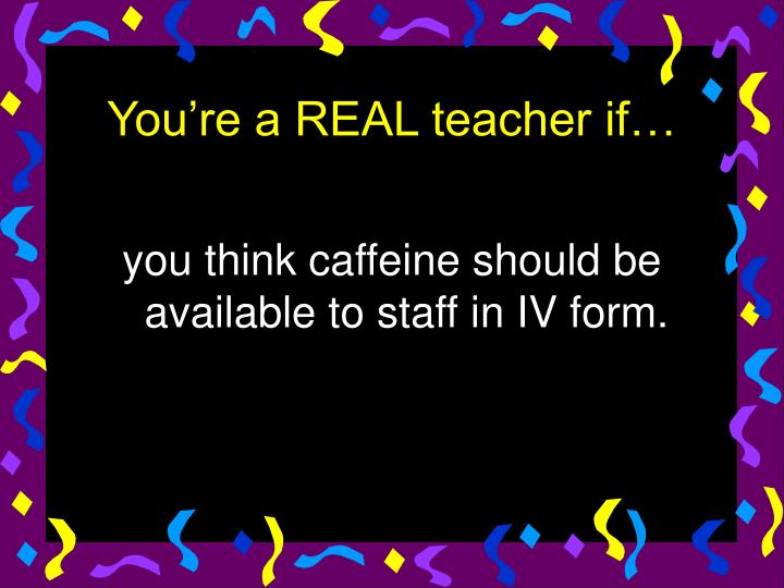 you think caffeine should be available to staff in IV form.
