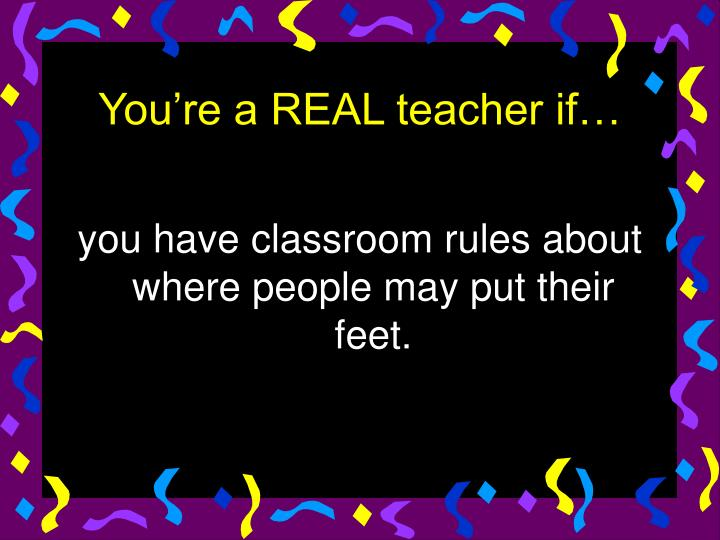 you have classroom rules about where people may put their feet.