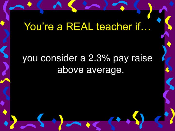 you consider a 2.3% pay raise above average.
