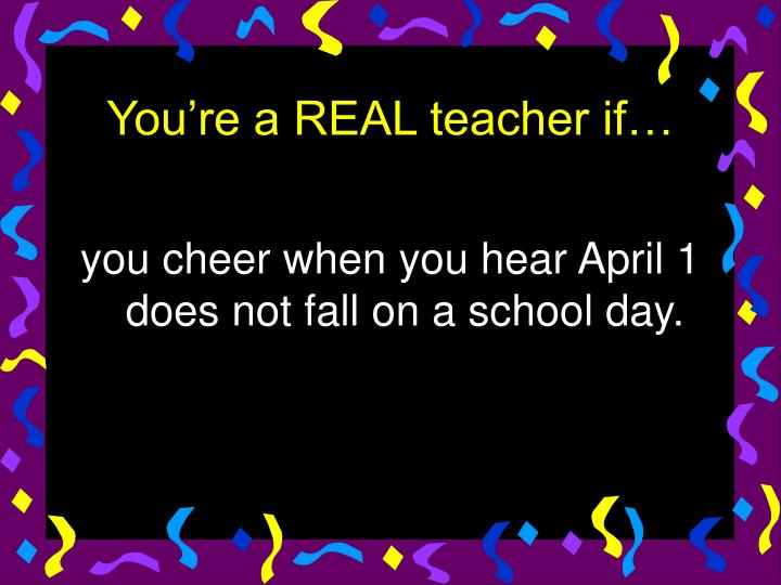 you cheer when you hear April 1 does not fall on a school day.