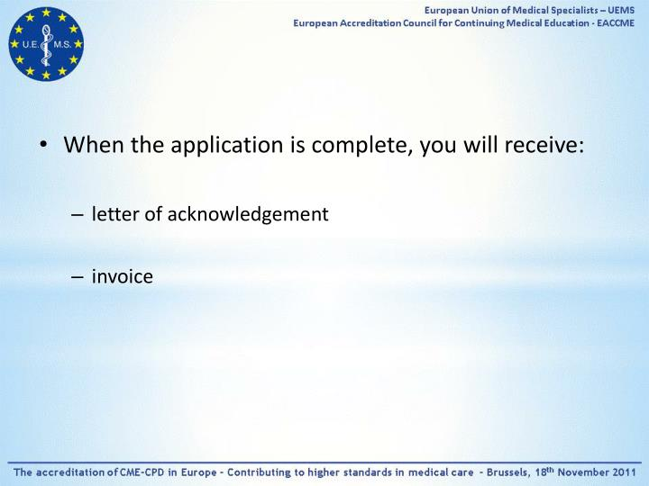 When the application is complete, you will receive: