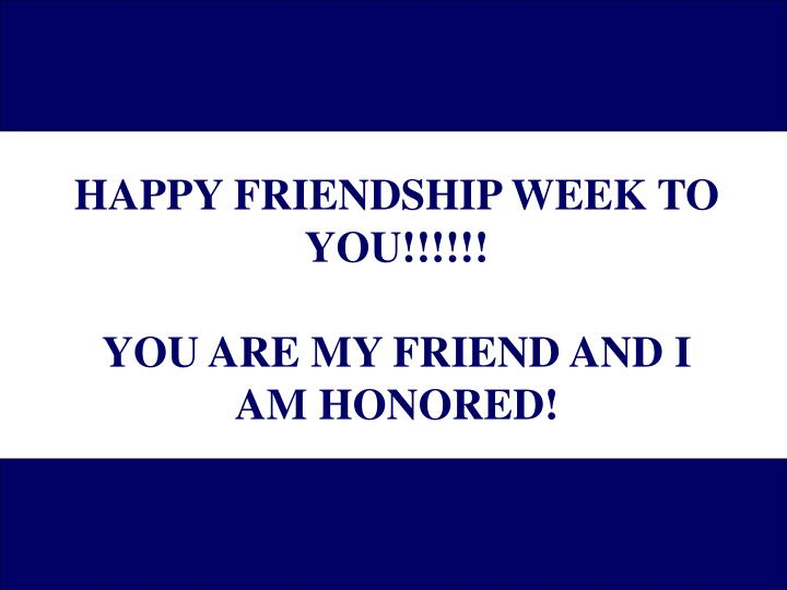 HAPPY FRIENDSHIP WEEK TO YOU!!!!!!