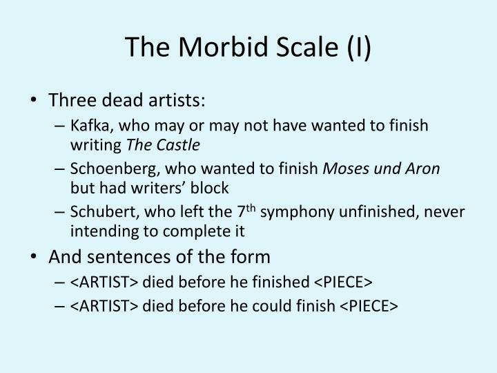 The Morbid Scale (I)