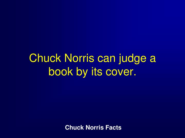 Chuck Norris can judge a book by its cover.