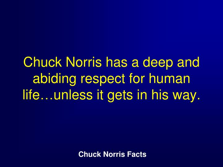 Chuck Norris has a deep and abiding respect for human life…unless it gets in his way.