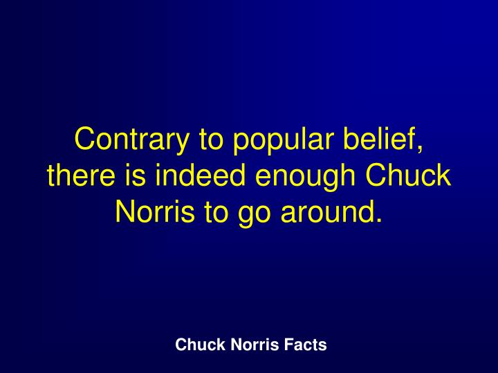 Contrary to popular belief, there is indeed enough Chuck Norris to go around.