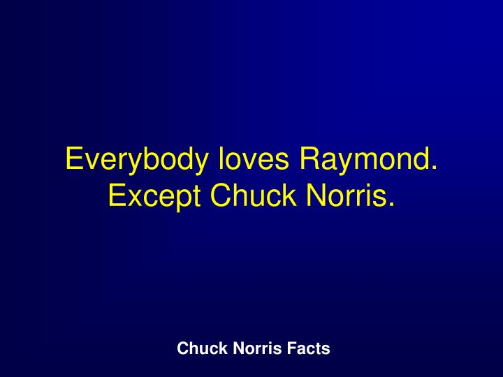 Everybody loves Raymond. Except Chuck Norris.