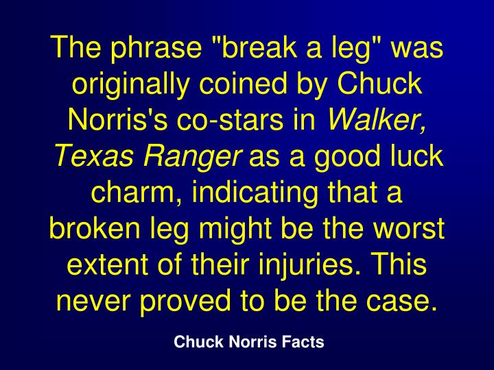 "The phrase ""break a leg"" was originally coined by Chuck Norris's co-stars in"