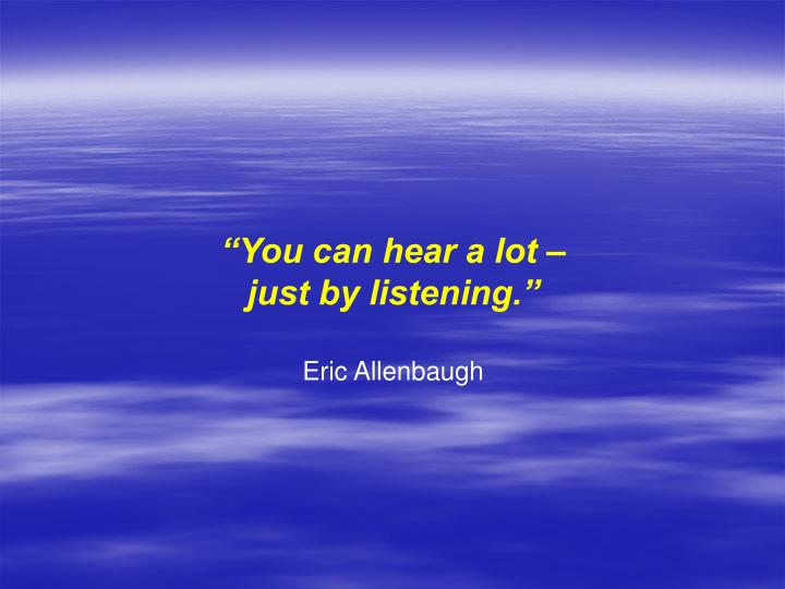 """You can hear a lot –"