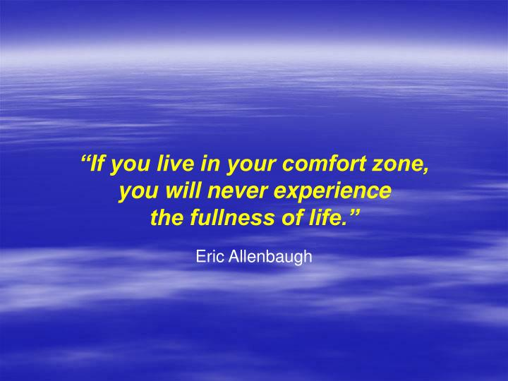 """If you live in your comfort zone,"