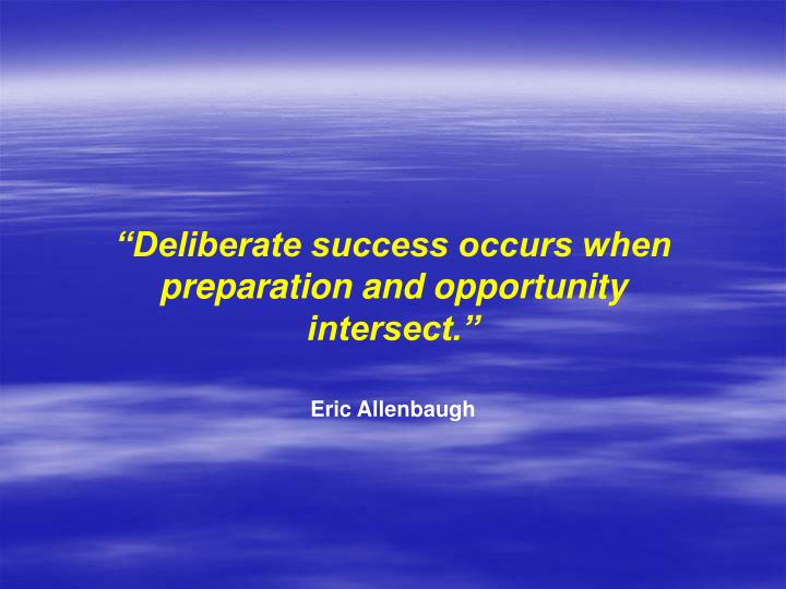 """Deliberate success occurs when preparation and opportunity"