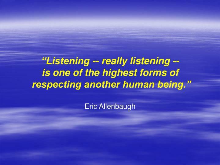 """""""Listening -- really listening --"""