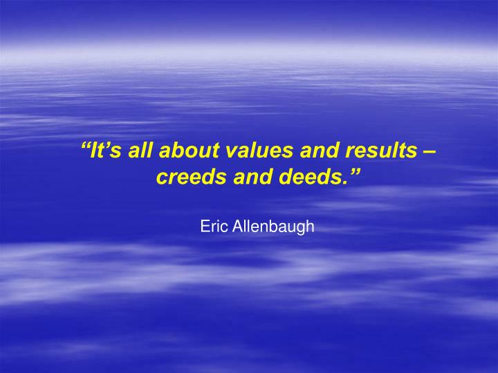 """It's all about values and results –"