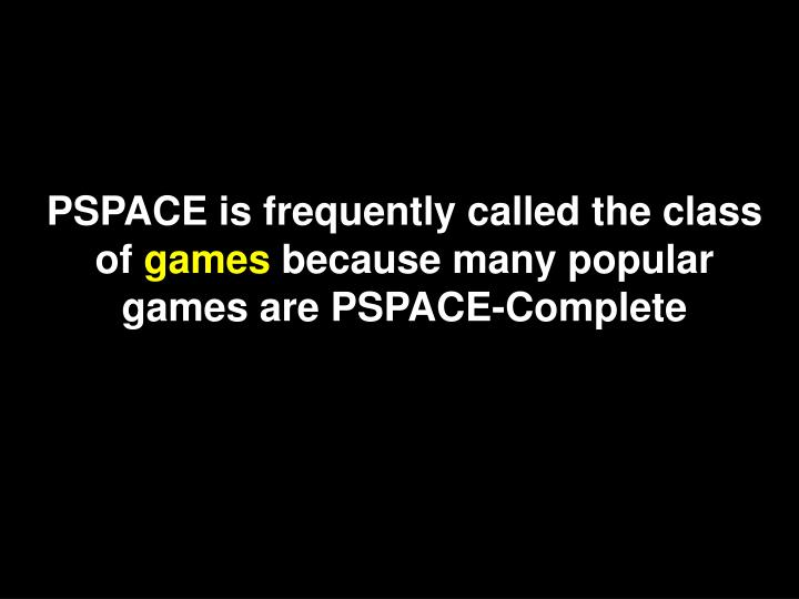 PSPACE is frequently called the class of
