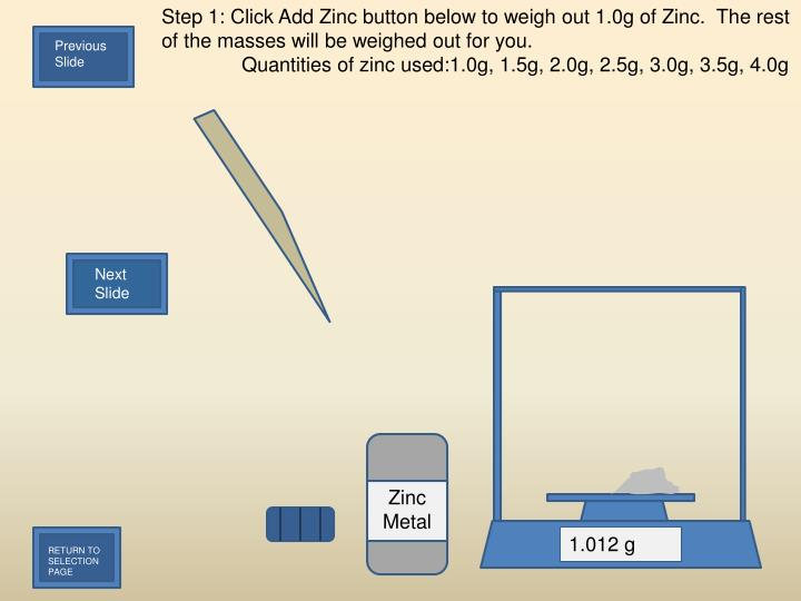 Step 1: Click Add Zinc button below to weigh out 1.0g of Zinc.  The rest of the masses will be weighed out for you.