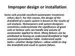 improper design or installation