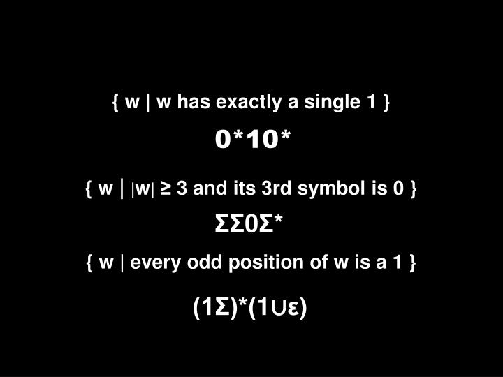 { w | w has exactly a single 1 }