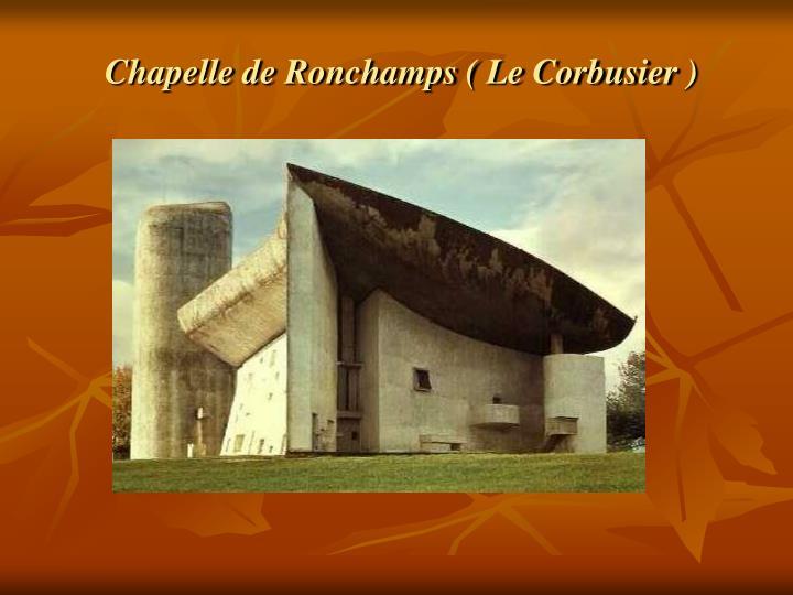 Chapelle de Ronchamps ( Le Corbusier )