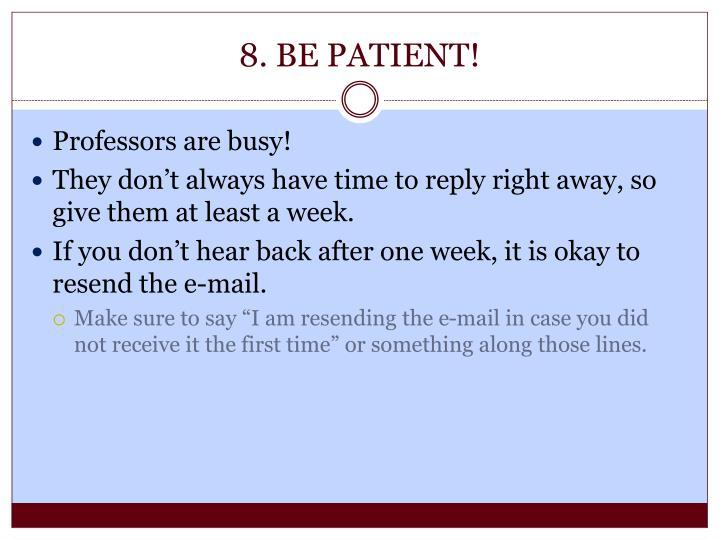 8. BE PATIENT!