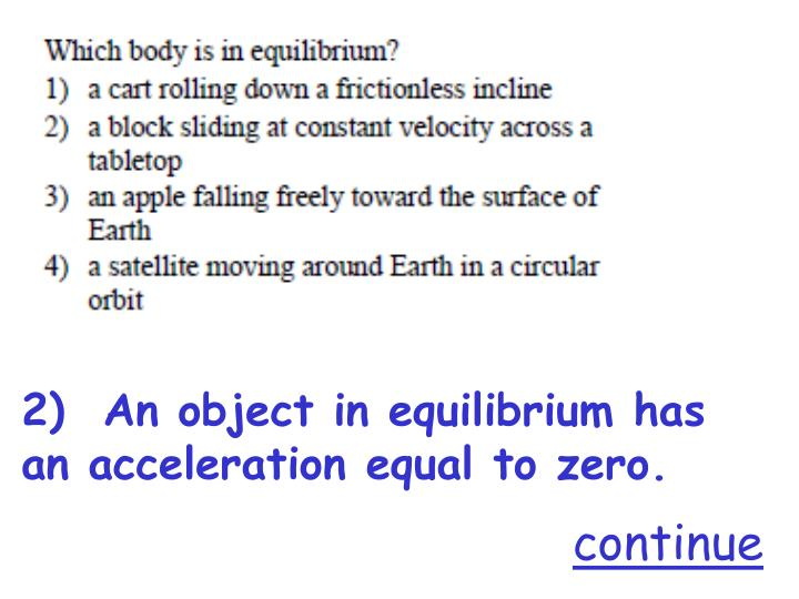 2)  An object in equilibrium has an acceleration equal to zero.
