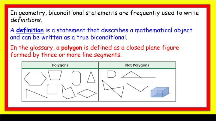 In geometry, biconditional statements are