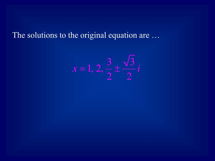 The solutions to the original equation are …