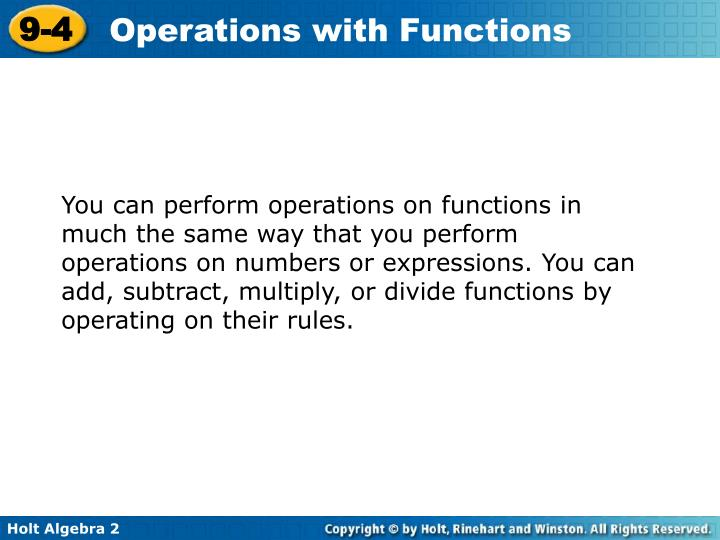You can perform operations on functions in much the same way that you perform operations on numbers or expressions. You can add, subtract, multiply, or divide functions by operating on their rules.