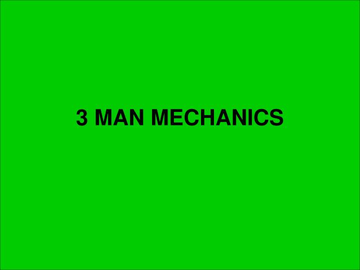 3 MAN MECHANICS