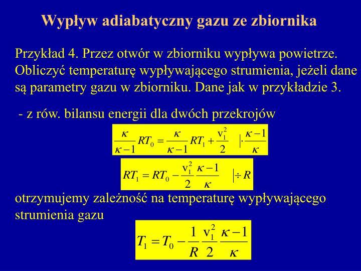 Przykład 4. Przez otwór w zbiorniku wypływa powietrze. Obliczyć temperaturę wypływającego strumienia, jeżeli dane są parametry gazu w zbiorniku. Dane jak w przykładzie 3.