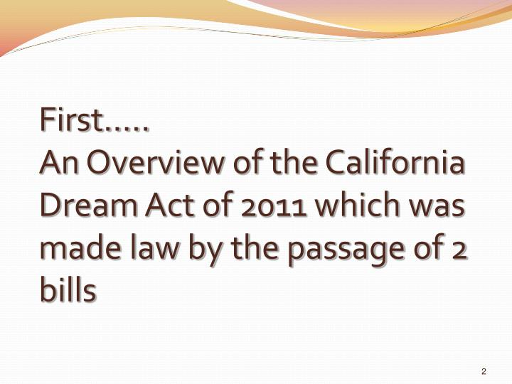 First an overview of the california dream act of 2011 which was made law by the passage of 2 bills