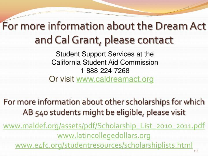 For more information about the Dream Act and Cal Grant, please contact