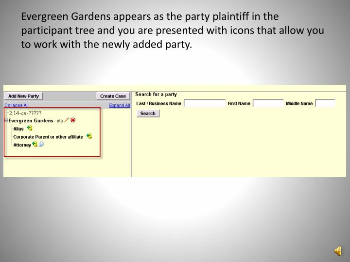 Evergreen Gardens appears as the party plaintiff in the participant tree and you are presented with icons that allow you to work with the newly added party.