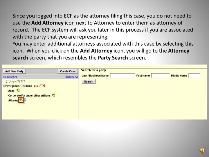 Since you logged into ECF as the attorney filing this case, you do not need to use the