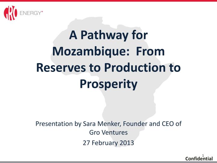 A Pathway for Mozambique:  From Reserves to Production to Prosperity