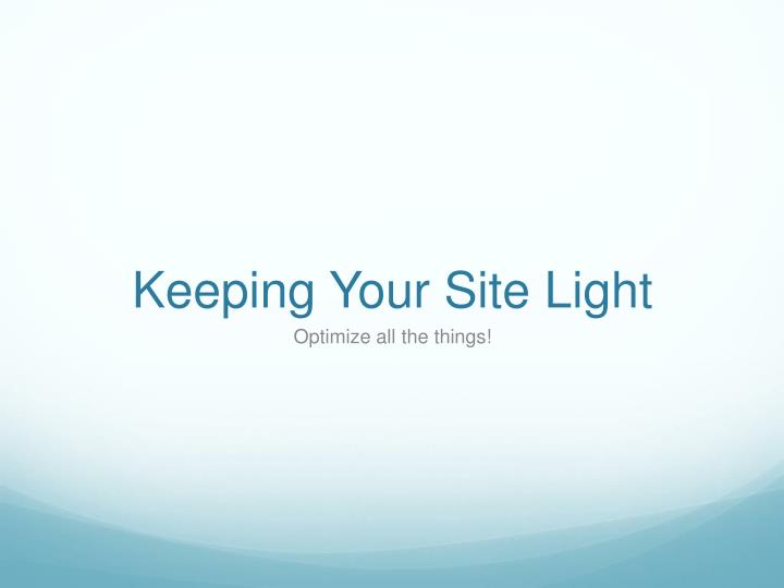 Keeping Your Site Light
