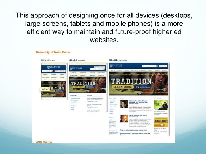 This approach of designing once for all devices (desktops, large screens, tablets and mobile phones)