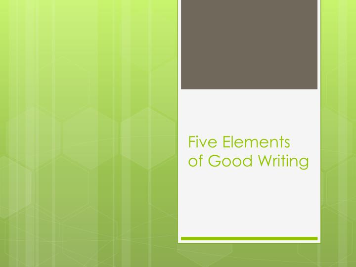 Five elements of good writing