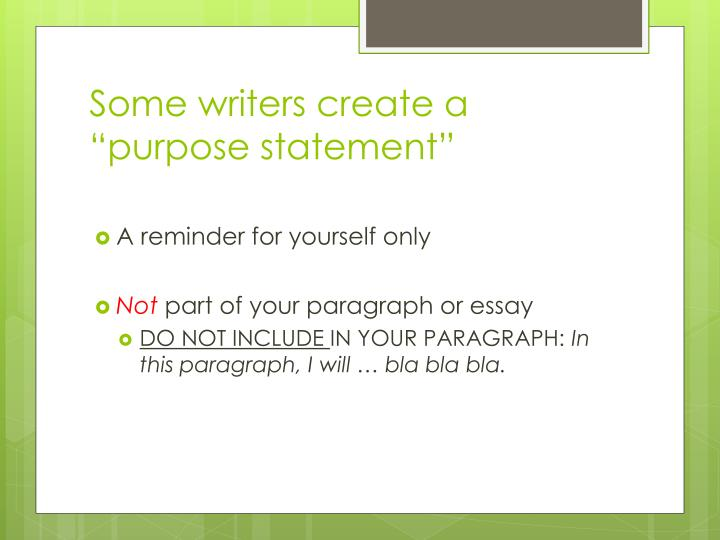 Some writers create a purpose statement
