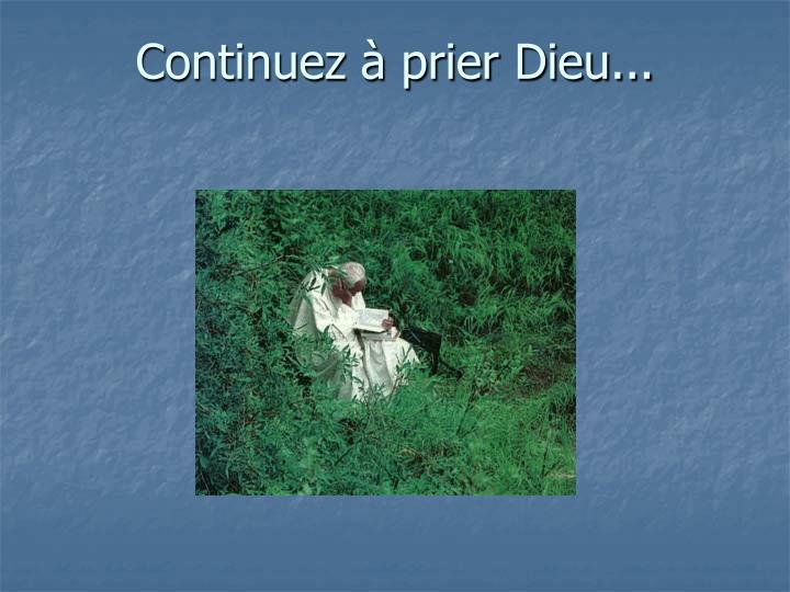 Continuez  prier Dieu...