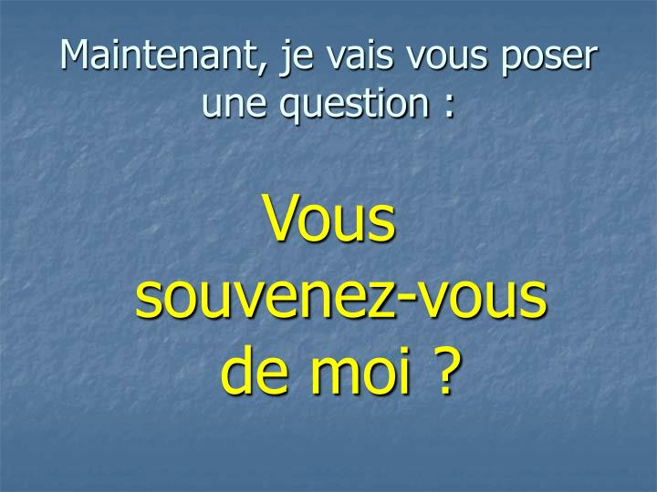 Maintenant, je vais vous poser une question :