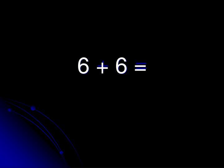 6 + 6 =