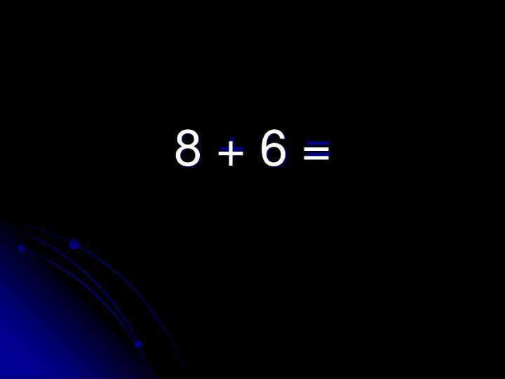 8 + 6 =
