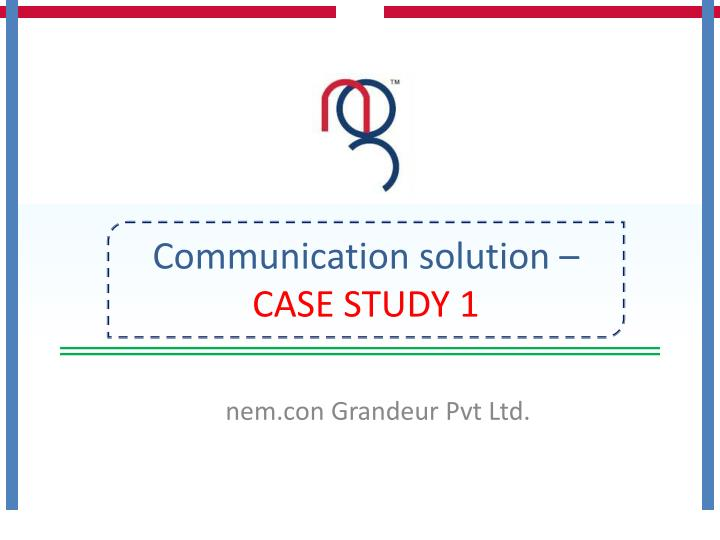 Communication solution –