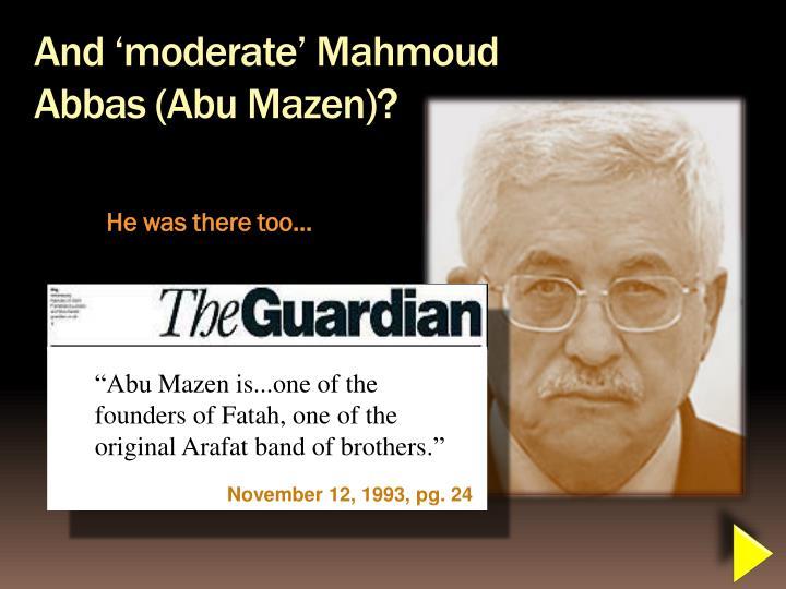 And 'moderate' Mahmoud Abbas (Abu Mazen)?