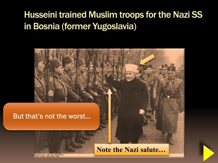 Husseini trained Muslim troops for the Nazi SS in Bosnia (former Yugoslavia)