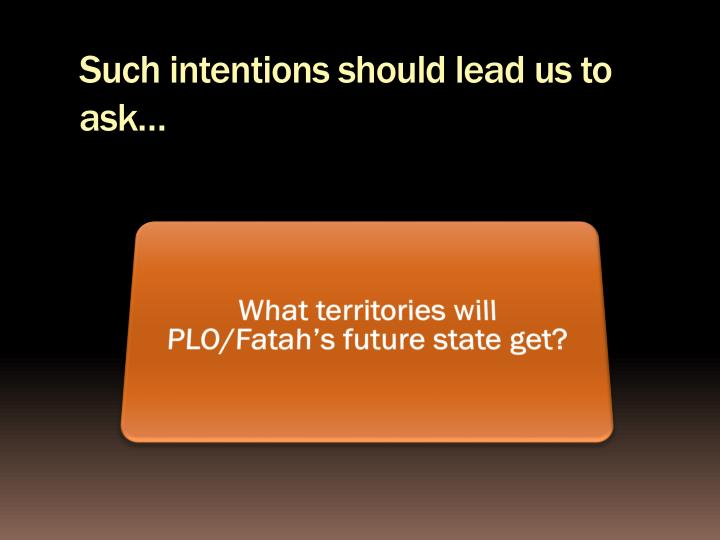 Such intentions should lead us to ask…