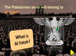 the palestinian state will belong to al fatah