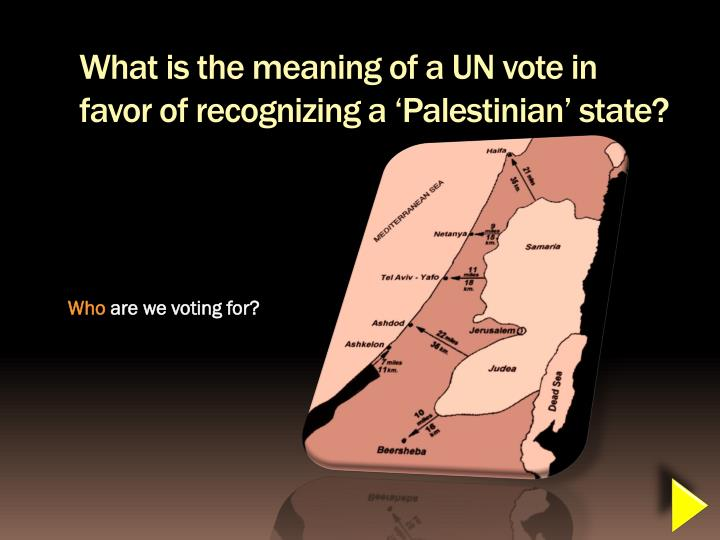 What is the meaning of a UN vote in favor of recognizing a 'Palestinian' state?