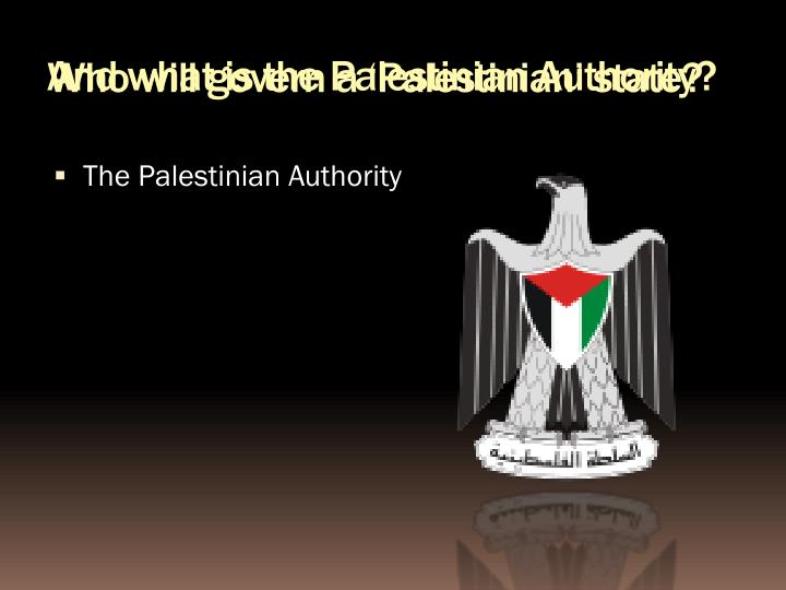 And what is the Palestinian Authority?